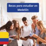 Becas para estudiar en Medellín